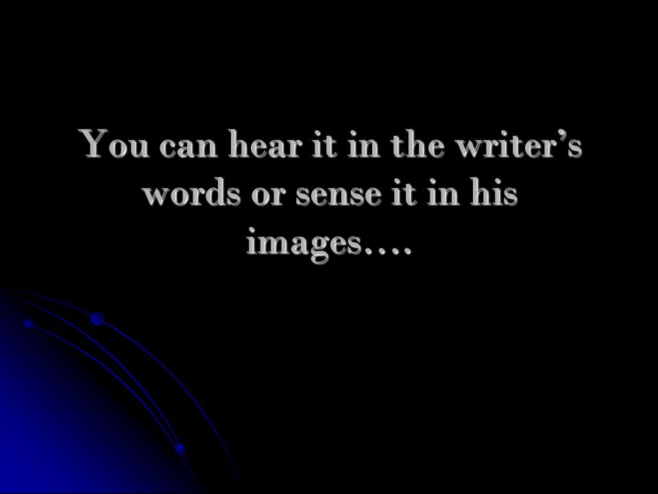 You can hear it in the writer's words or sense it in his images….