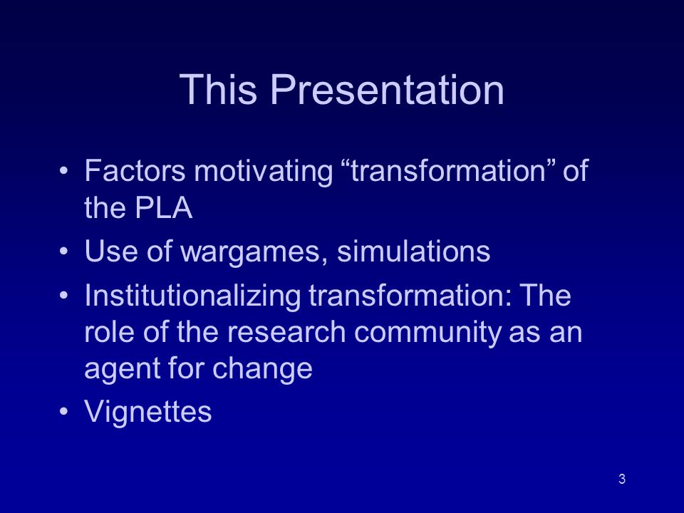 3 This Presentation Factors motivating transformation of the PLA Use of wargames, simulations Institutionalizing transformation: The role of the research community as an agent for change Vignettes