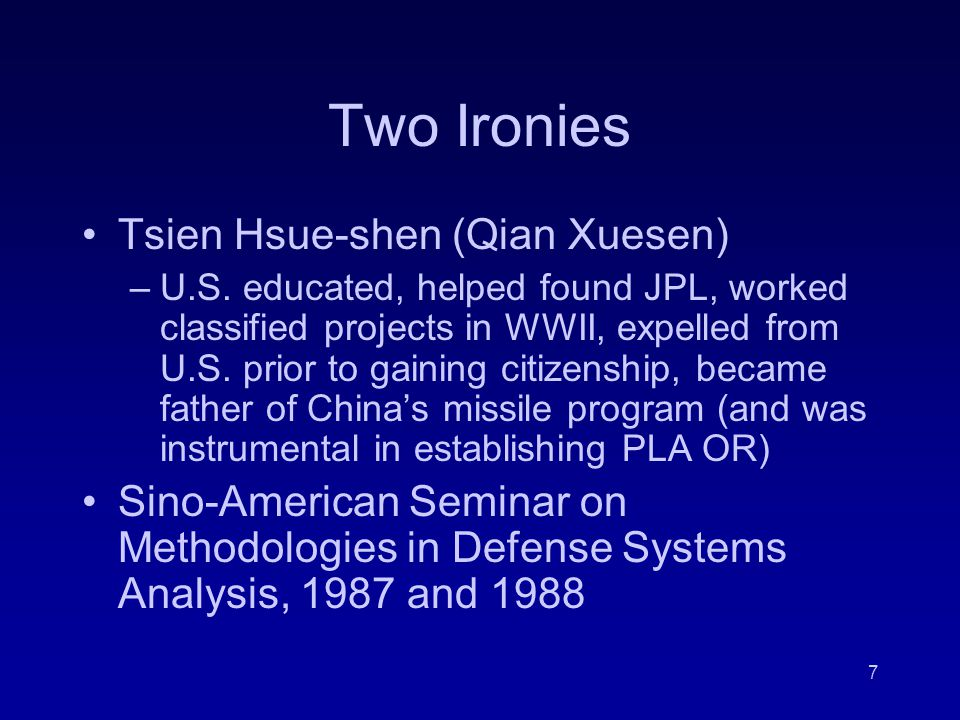 7 Two Ironies Tsien Hsue-shen (Qian Xuesen) –U.S. educated, helped found JPL, worked classified projects in WWII, expelled from U.S. prior to gaining
