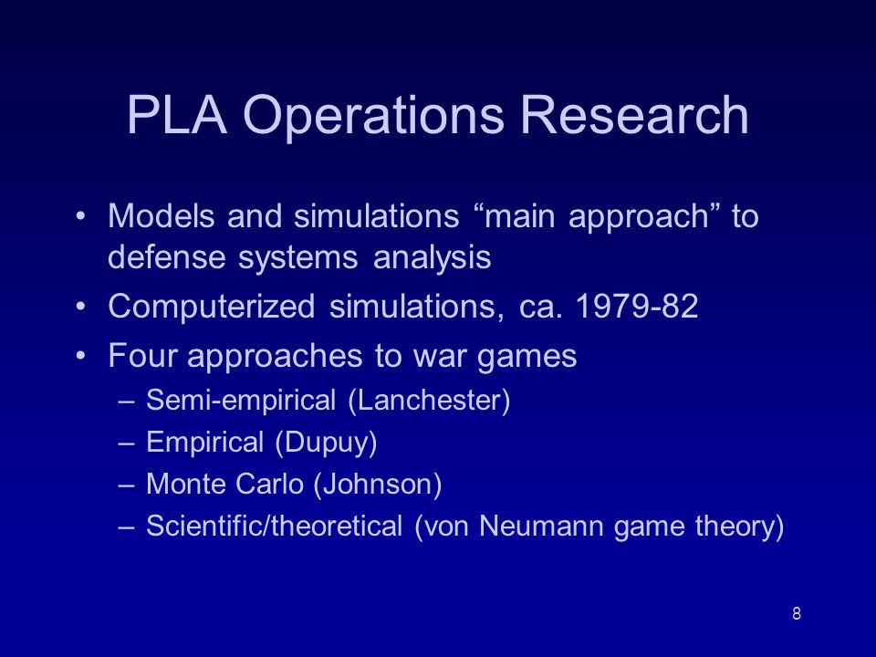 8 PLA Operations Research Models and simulations main approach to defense systems analysis Computerized simulations, ca.