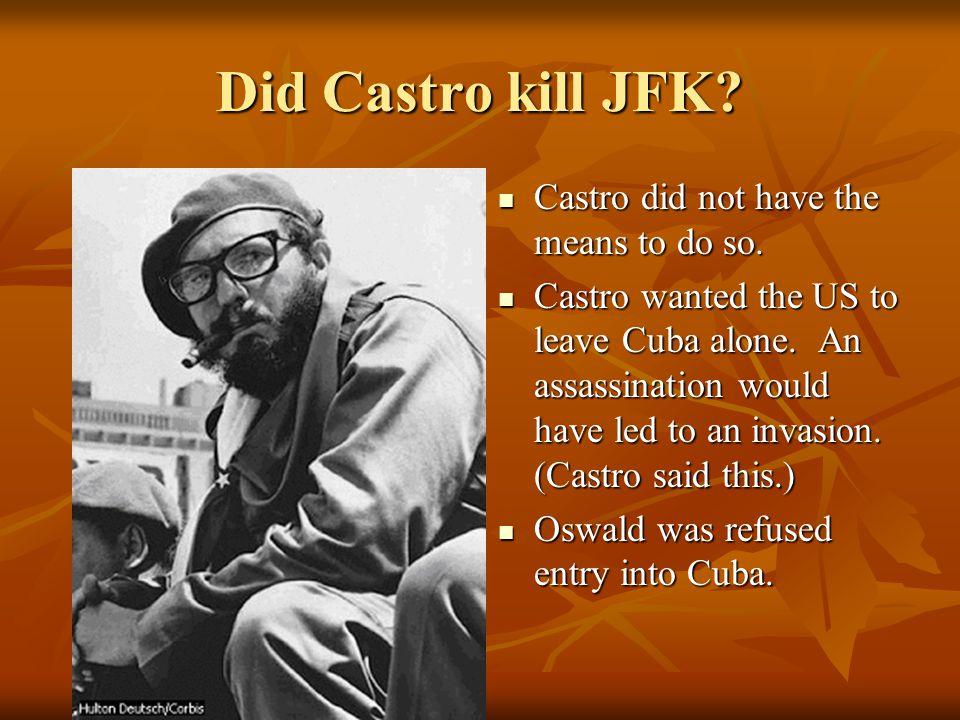 Did Castro Kill JFK. Motive: The CIA tried several times to kill Fidel Castro.