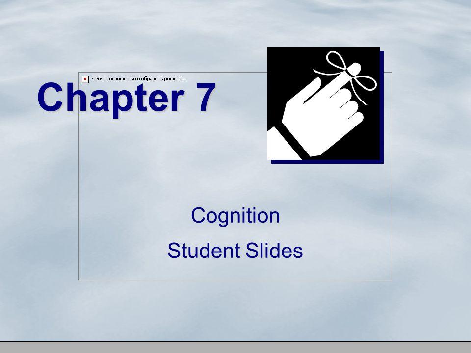Chapter 7 Cognition Student Slides