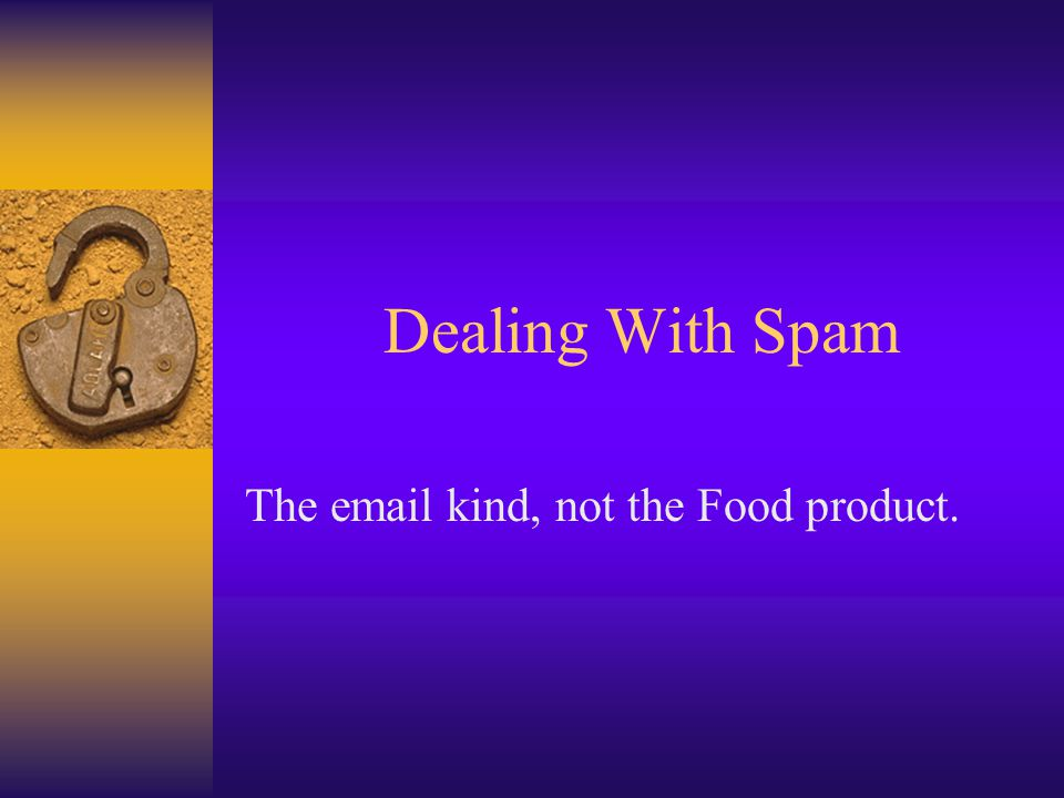 Dealing With Spam The email kind, not the Food product.