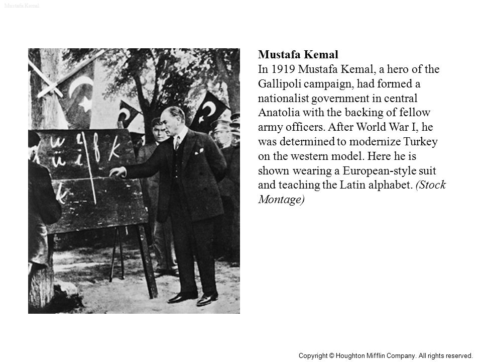 Mustafa Kemal In 1919 Mustafa Kemal, a hero of the Gallipoli campaign, had formed a nationalist government in central Anatolia with the backing of fellow army officers.