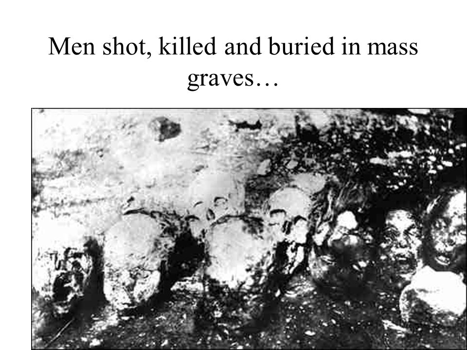 Men shot, killed and buried in mass graves…
