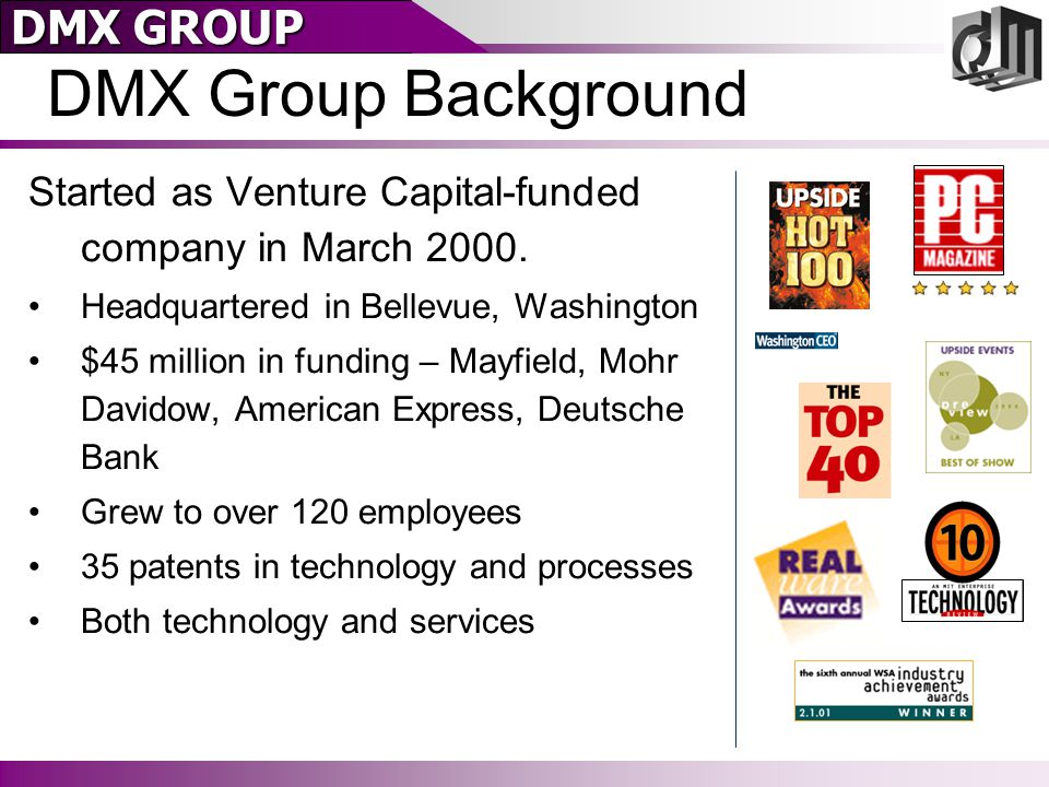 DMX GROUP DMX Group Background Started as Venture Capital-funded company in March 2000.