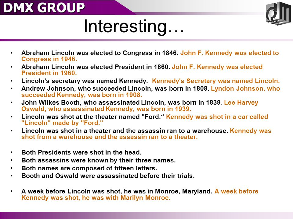 DMX GROUP Interesting… Abraham Lincoln was elected to Congress in 1846.