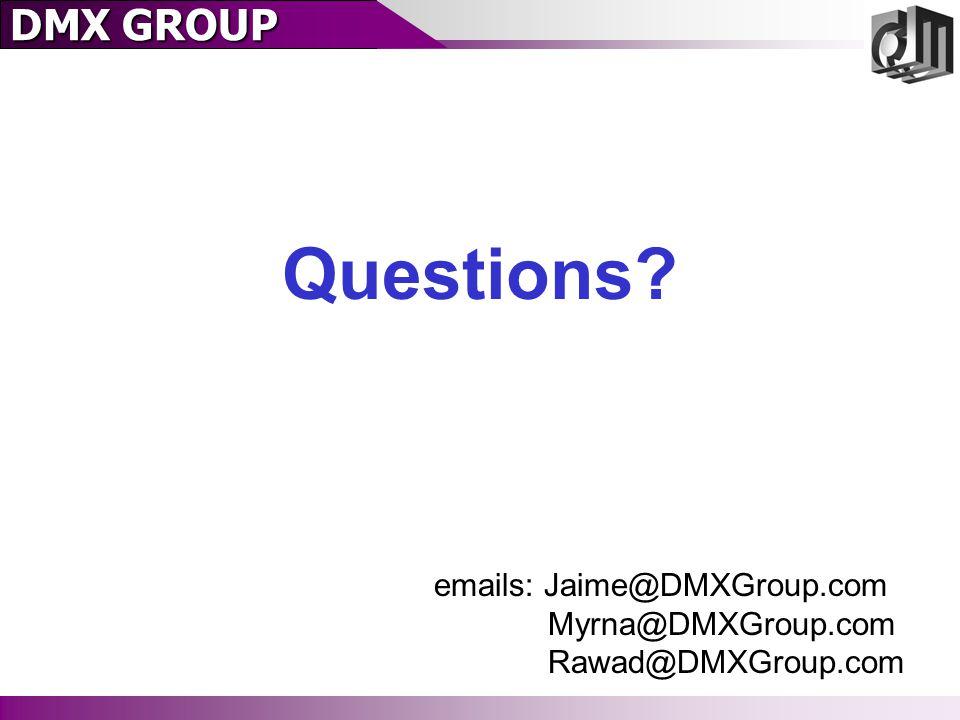 DMX GROUP Questions? emails: Jaime@DMXGroup.com Myrna@DMXGroup.com Rawad@DMXGroup.com