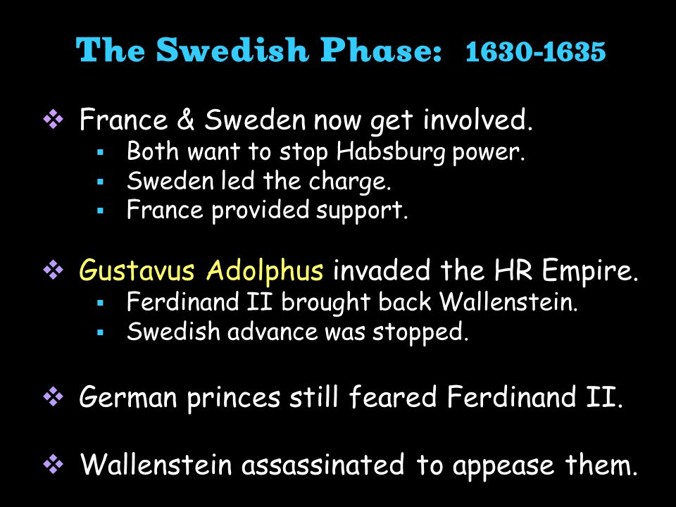  France & Sweden now get involved.  Both want to stop Habsburg power.