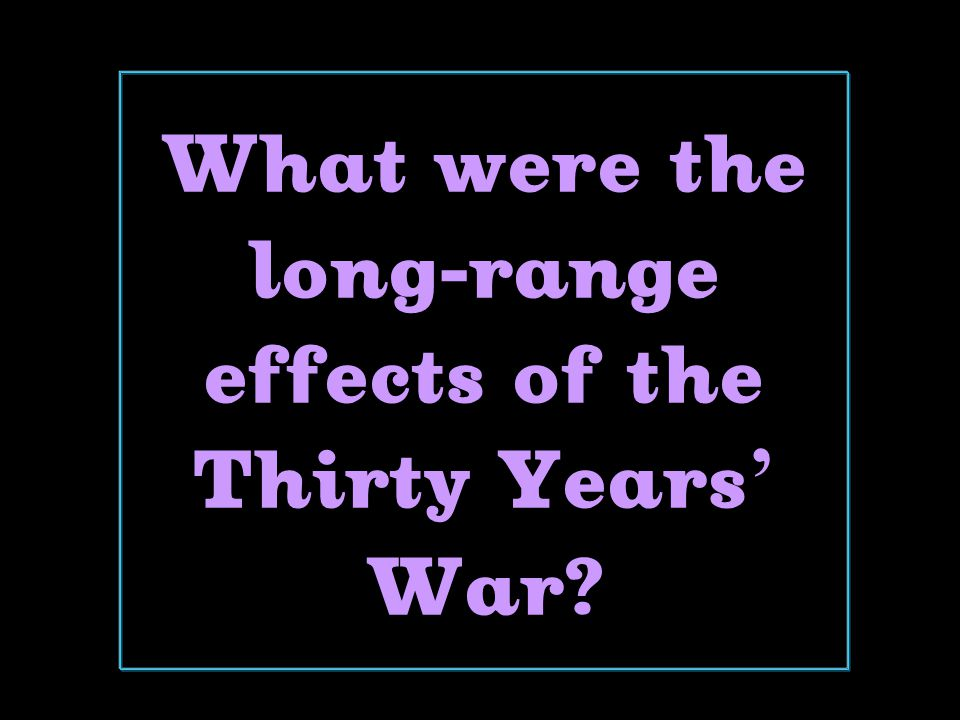 What were the long-range effects of the Thirty Years ' War