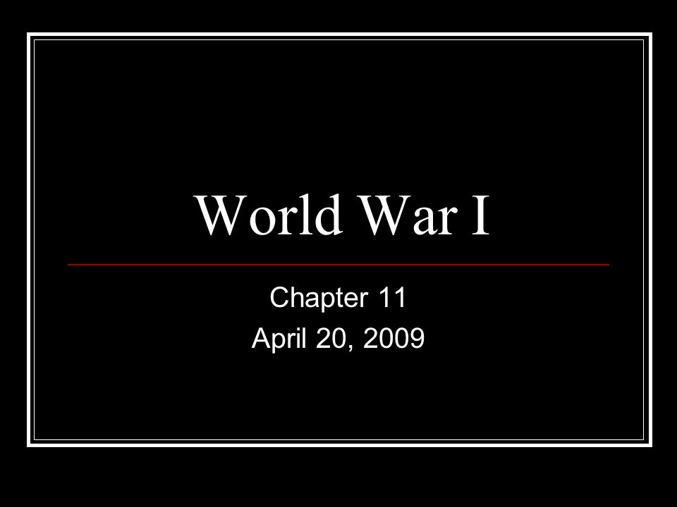 World War I Chapter 11 April 20, 2009