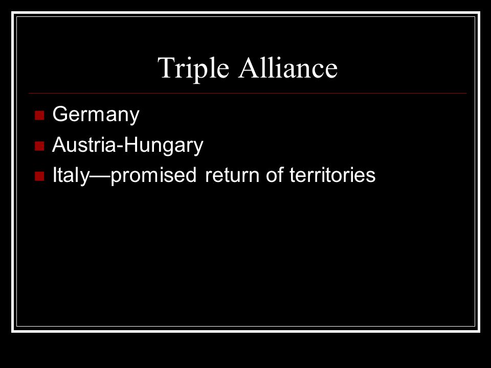 Triple Alliance Germany Austria-Hungary Italy—promised return of territories