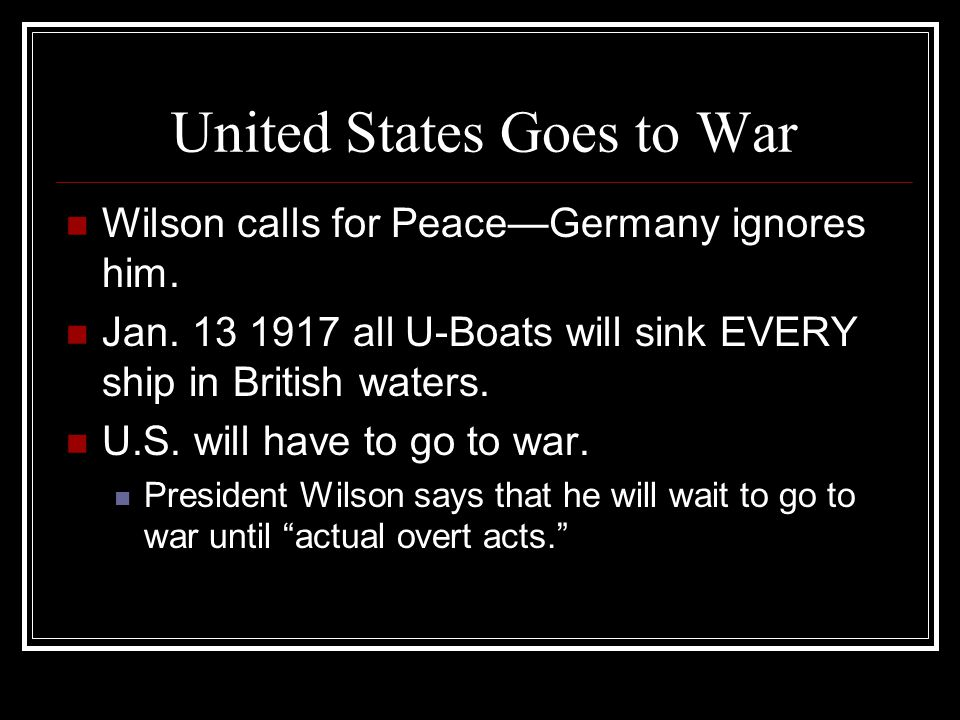 United States Goes to War Wilson calls for Peace—Germany ignores him.
