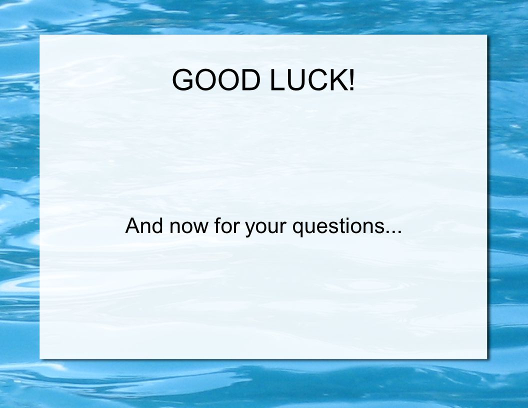 GOOD LUCK! And now for your questions...