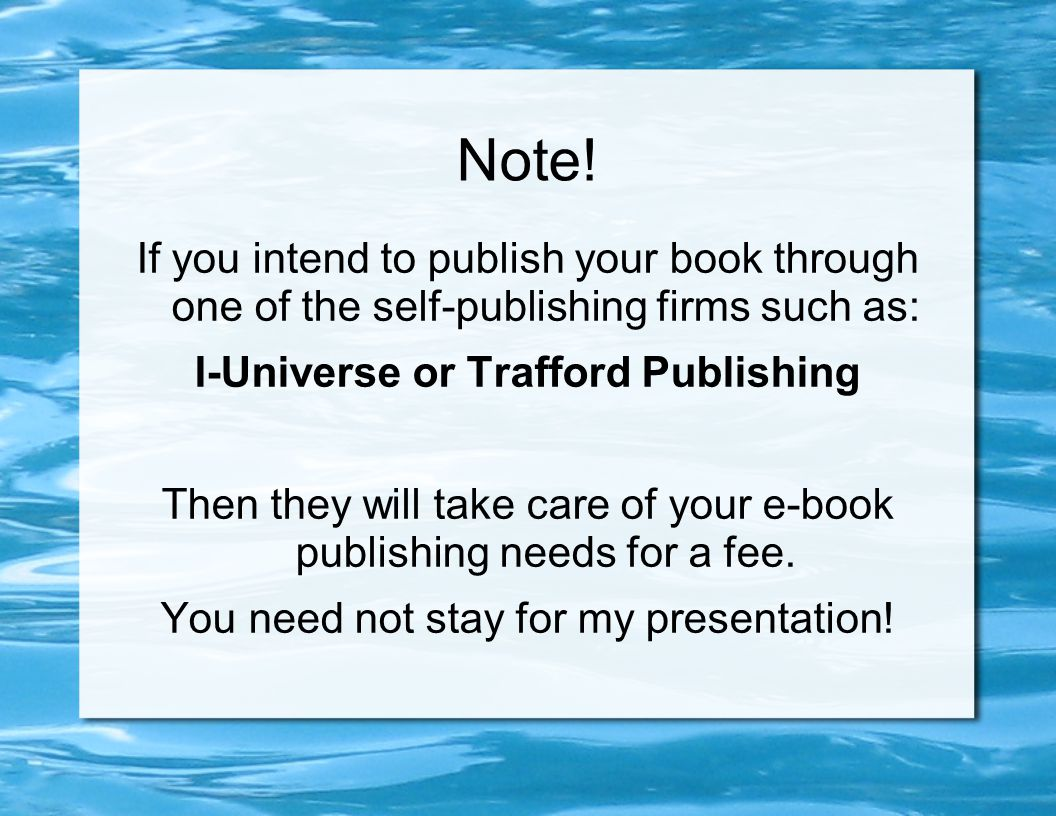 Note! If you intend to publish your book through one of the self-publishing firms such as: I-Universe or Trafford Publishing Then they will take care
