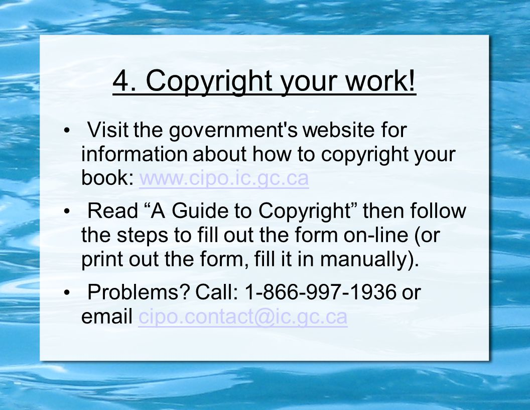 "4. Copyright your work! Visit the government's website for information about how to copyright your book: www.cipo.ic.gc.cawww.cipo.ic.gc.ca Read ""A Gu"