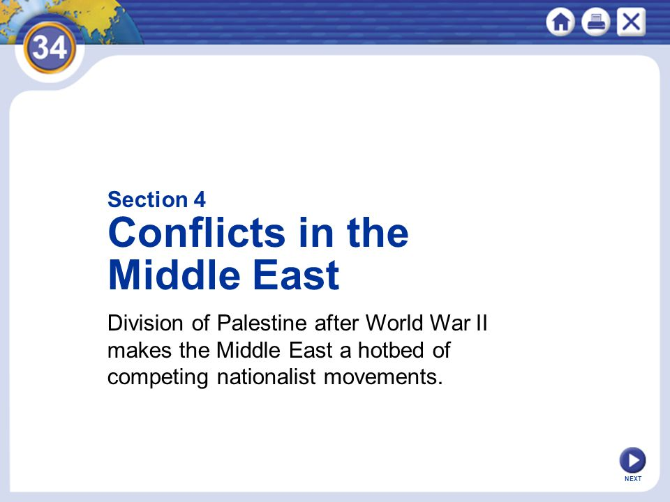 NEXT Section 4 Conflicts in the Middle East Division of Palestine after World War II makes the Middle East a hotbed of competing nationalist movements.
