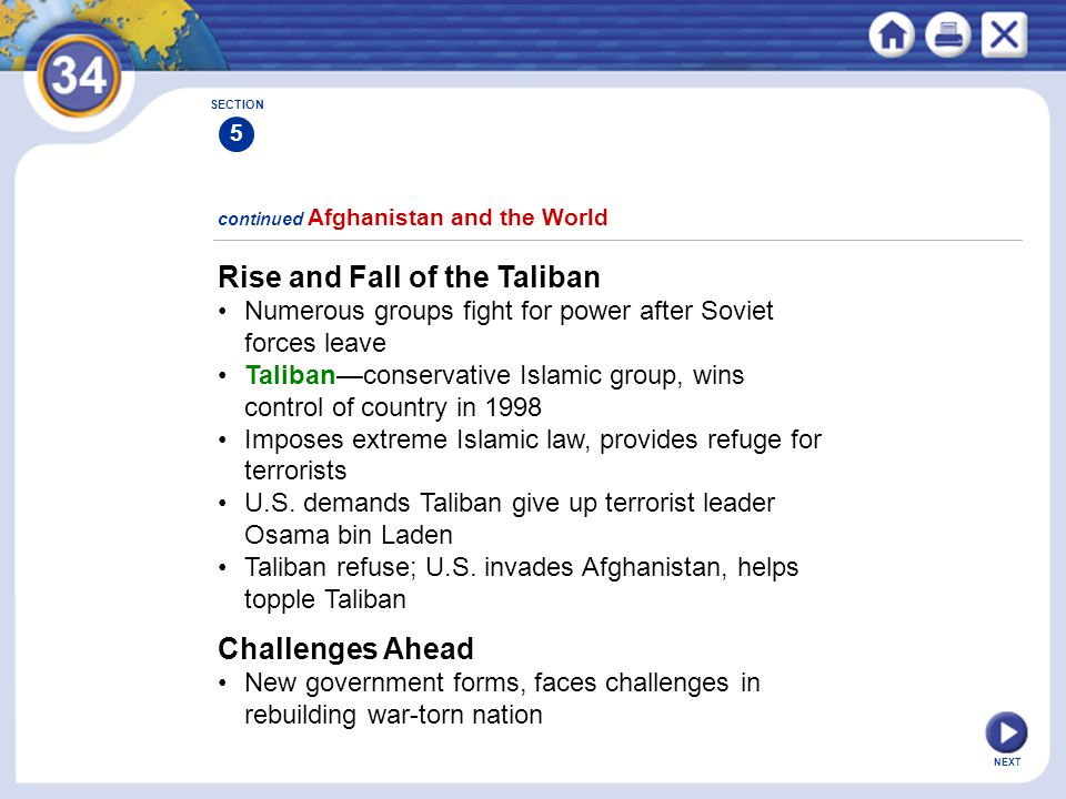 NEXT Rise and Fall of the Taliban Numerous groups fight for power after Soviet forces leave Taliban—conservative Islamic group, wins control of country in 1998 Imposes extreme Islamic law, provides refuge for terrorists U.S.