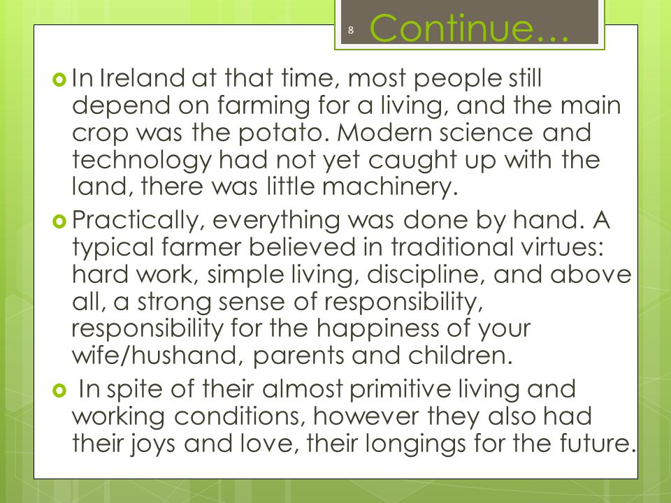 Continue…  In Ireland at that time, most people still depend on farming for a living, and the main crop was the potato.