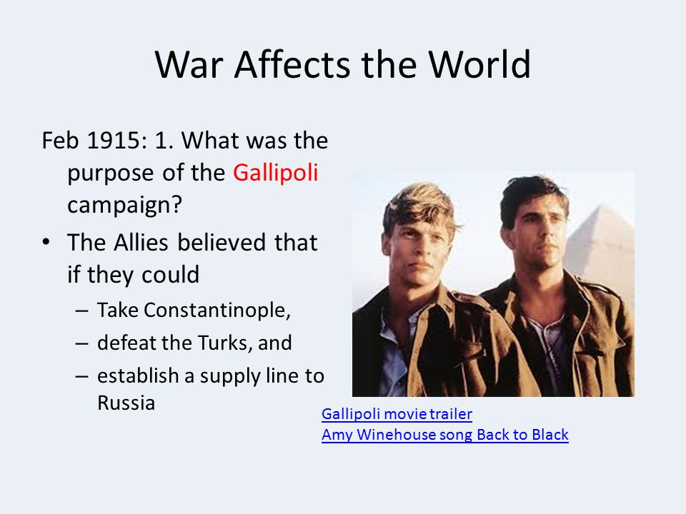 War Affects the World Feb 1915: 1.What was the purpose of the Gallipoli campaign.