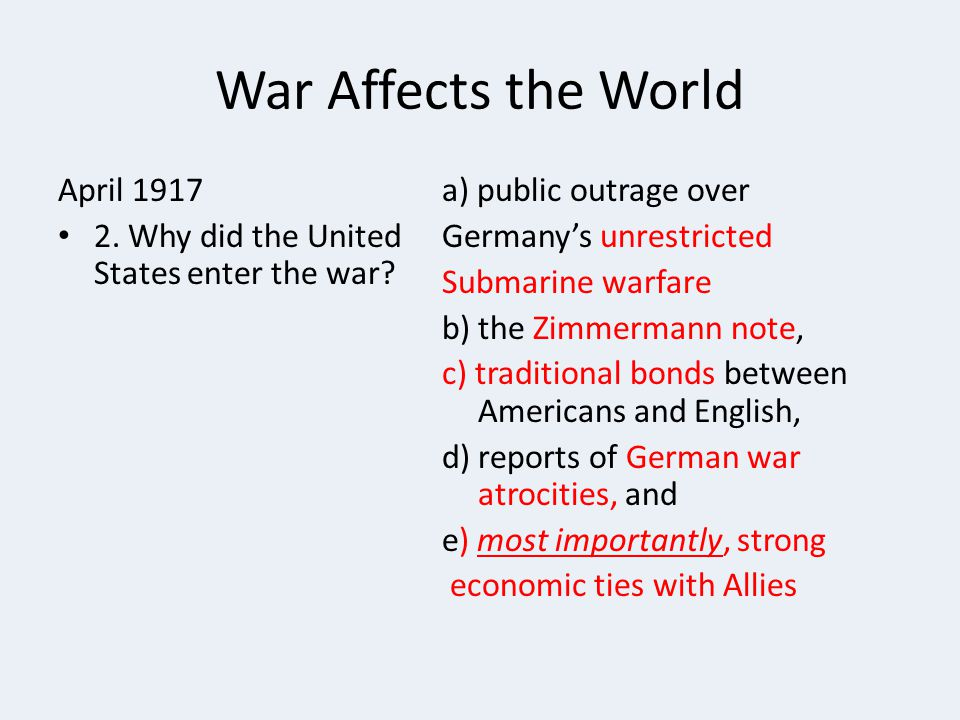 War Affects the World April 1917 2.Why did the United States enter the war.
