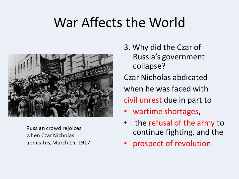 War Affects the World 3.Why did the Czar of Russia's government collapse.