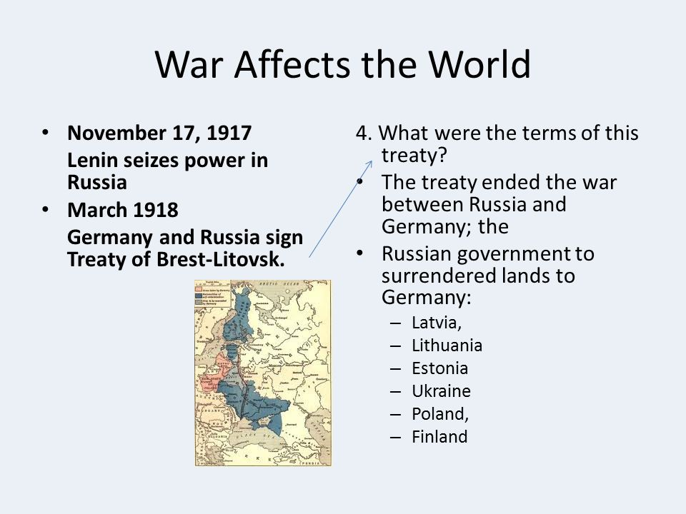 War Affects the World November 17, 1917 Lenin seizes power in Russia March 1918 Germany and Russia sign Treaty of Brest-Litovsk.