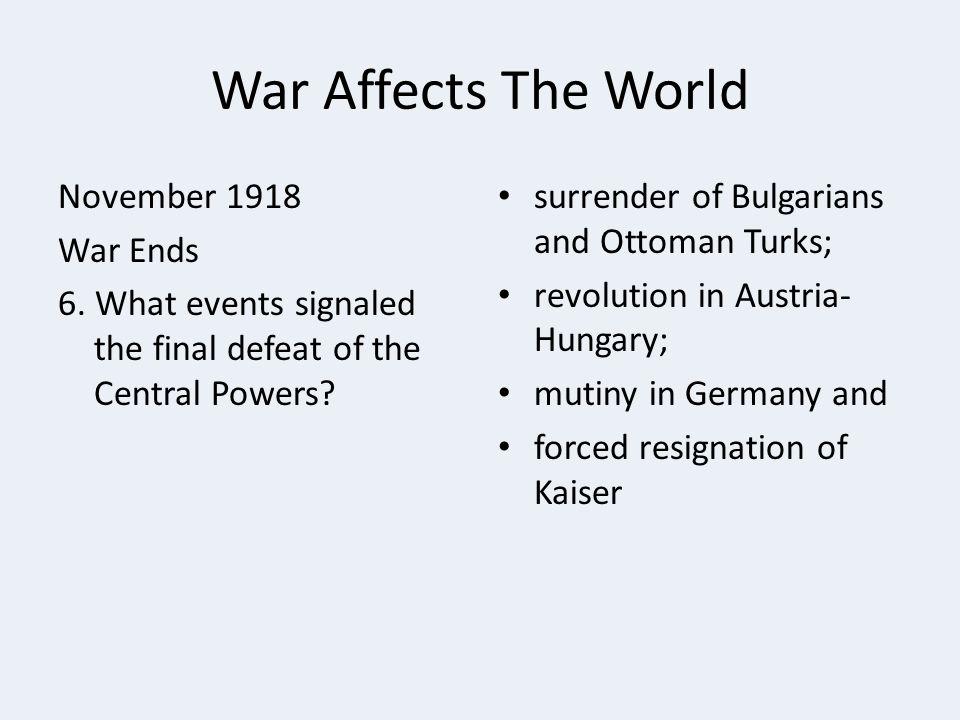 War Affects The World November 1918 War Ends 6.