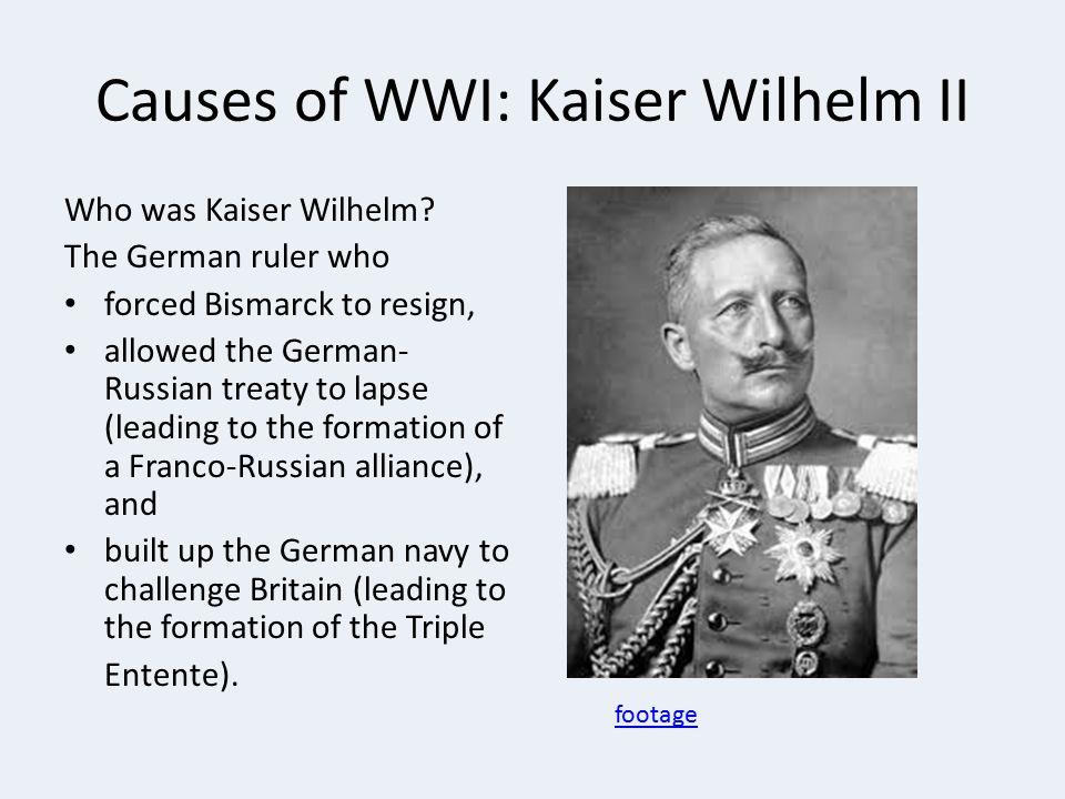Causes of WWI: Kaiser Wilhelm II Who was Kaiser Wilhelm.