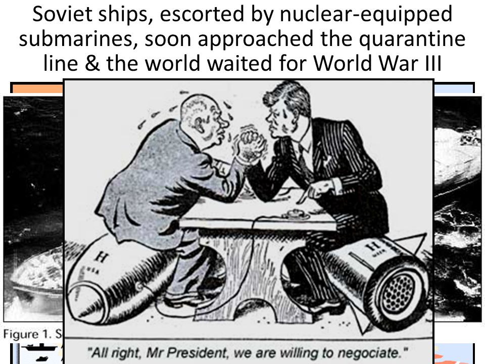 Kennedy announced a quarantine (blockade) to keep more missiles out & demanded that the Soviets remove the missiles already in Cuba Soviet ships, esco