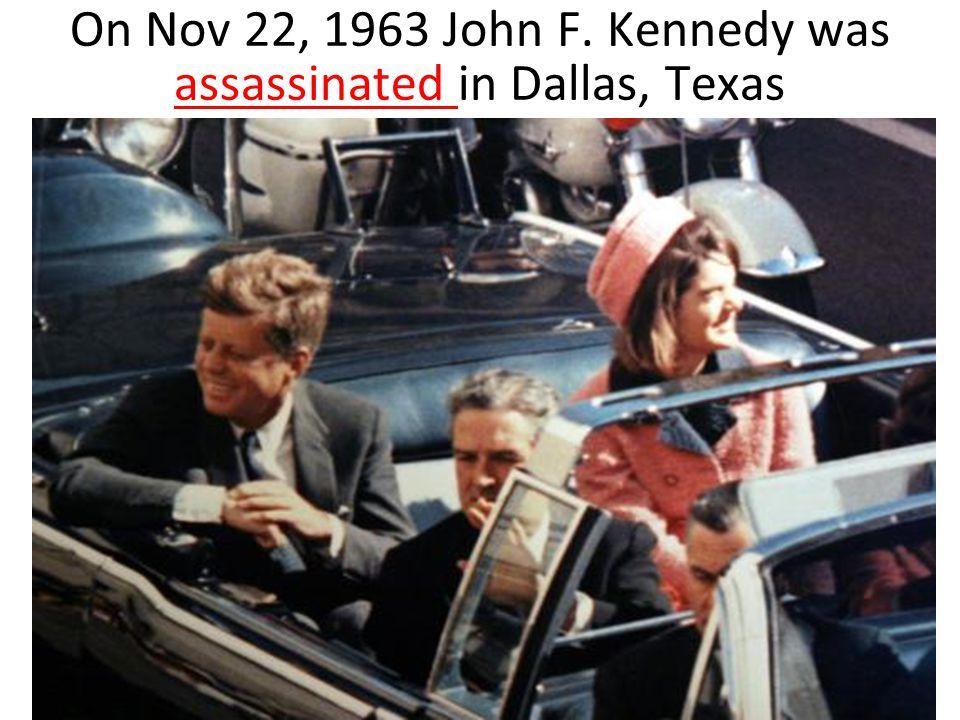 On Nov 22, 1963 John F. Kennedy was assassinated in Dallas, Texas assassinated