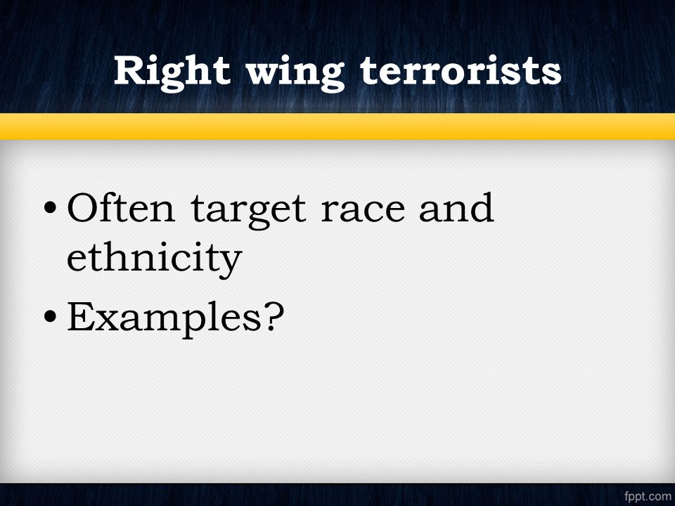 Right wing terrorists Often target race and ethnicity Examples