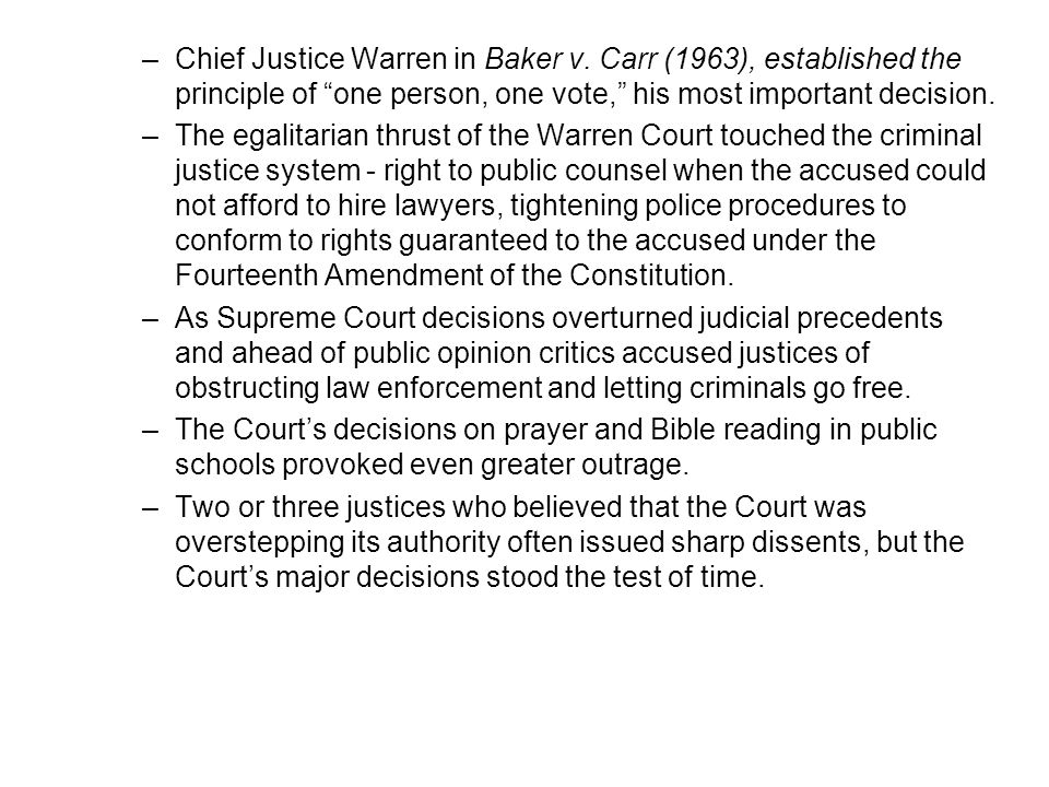 "–Chief Justice Warren in Baker v. Carr (1963), established the principle of ""one person, one vote,"" his most important decision. –The egalitarian thru"
