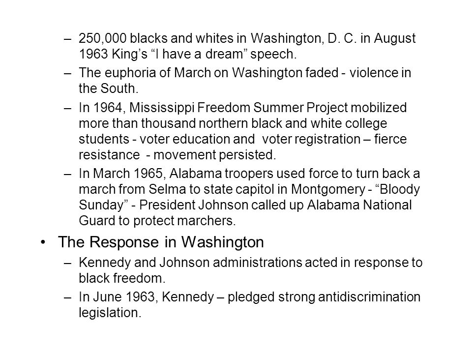"–250,000 blacks and whites in Washington, D. C. in August 1963 King's ""I have a dream"" speech. –The euphoria of March on Washington faded - violence i"
