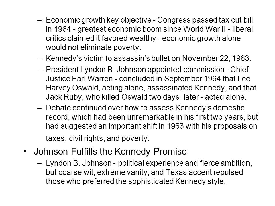 –Economic growth key objective - Congress passed tax cut bill in 1964 - greatest economic boom since World War II - liberal critics claimed it favored