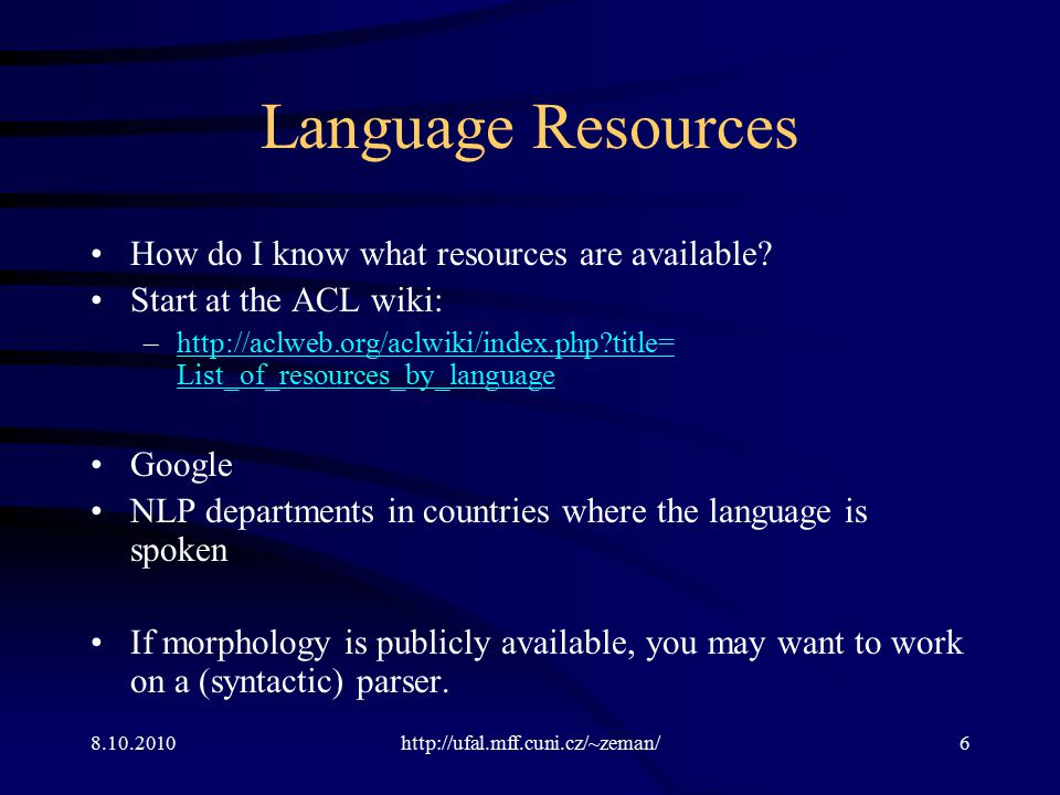 8.10.2010http://ufal.mff.cuni.cz/~zeman/6 Language Resources How do I know what resources are available.