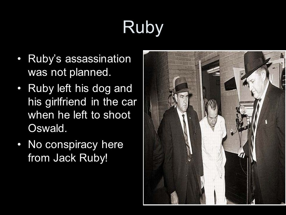 However... Jack Ruby knew gangsters but was not one. (He knew lots of cops too!) He was a night club owner. Those that knew him said he couldn't keep