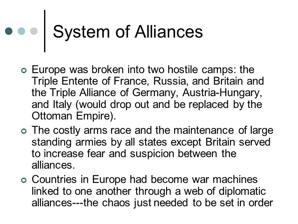 System of Alliances Europe was broken into two hostile camps: the Triple Entente of France, Russia, and Britain and the Triple Alliance of Germany, Au