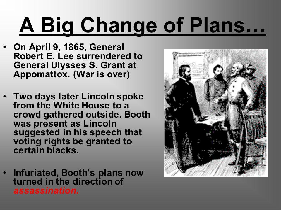A Big Change of Plans… On April 9, 1865, General Robert E.