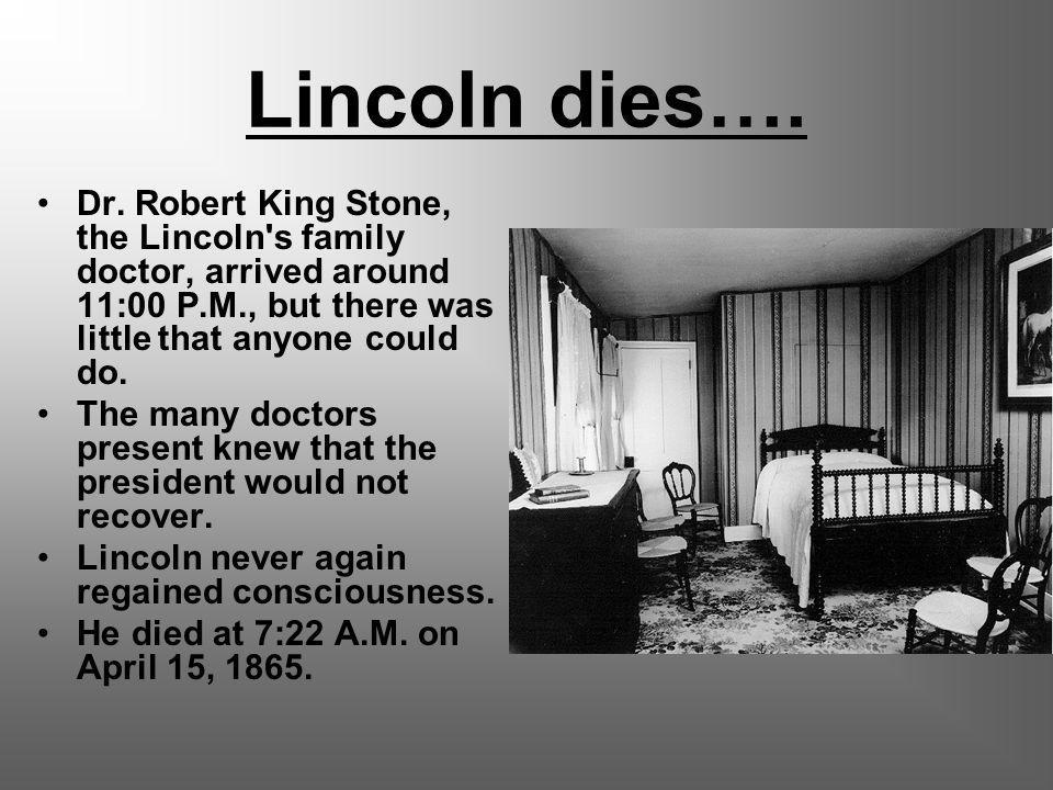 Lincoln dies…. Dr.