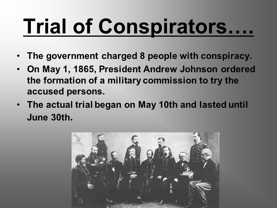 Trial of Conspirators…. The government charged 8 people with conspiracy.