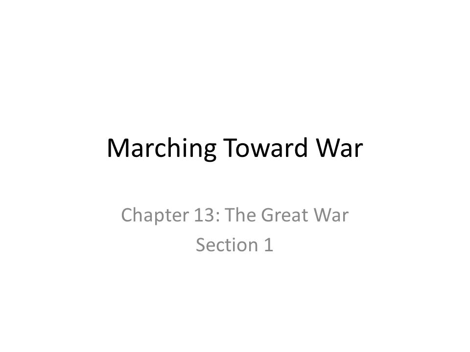 Marching Toward War Chapter 13: The Great War Section 1