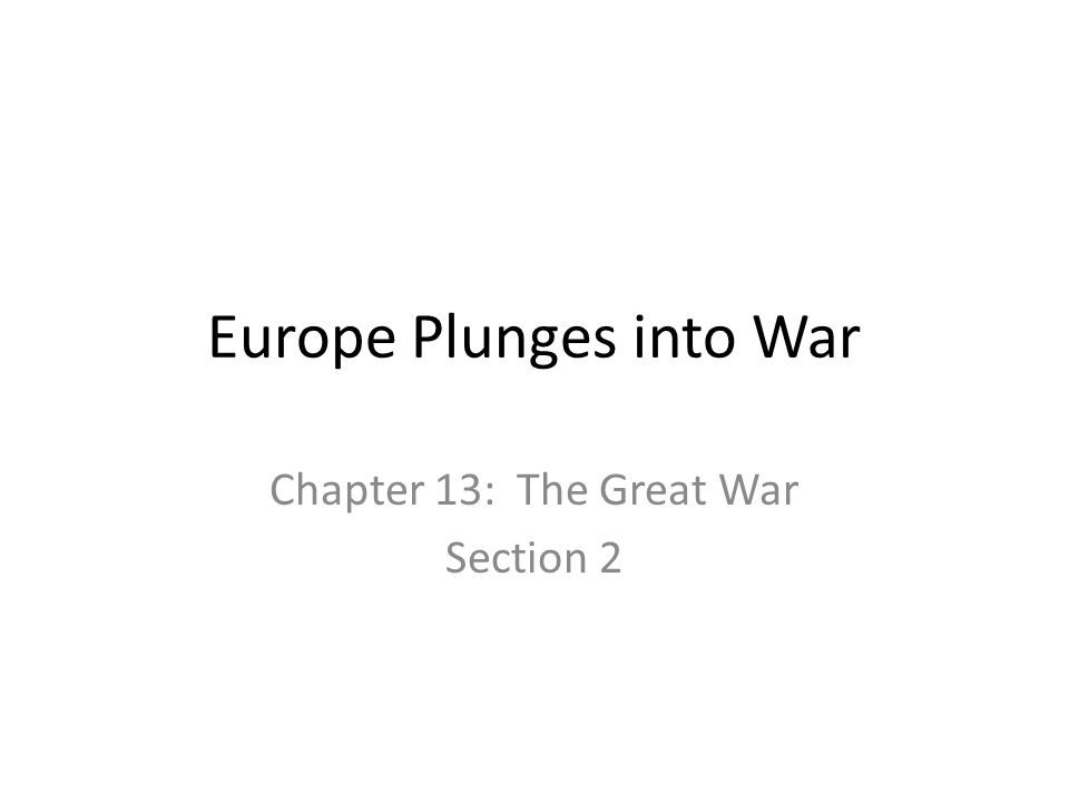 Europe Plunges into War Chapter 13: The Great War Section 2