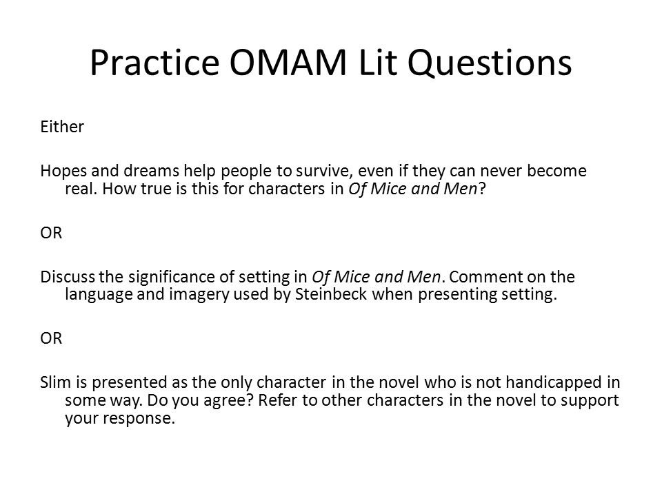 Practice OMAM Lit Questions Either Hopes and dreams help people to survive, even if they can never become real.