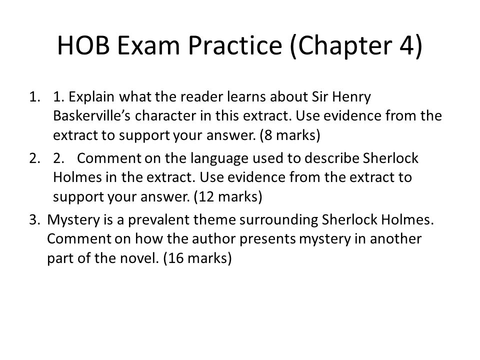 HOB Exam Practice (Chapter 4) 1.1. Explain what the reader learns about Sir Henry Baskerville's character in this extract. Use evidence from the extra