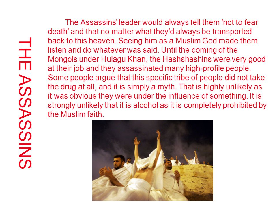 The Assassins leader would always tell them not to fear death and that no matter what they d always be transported back to this heaven.