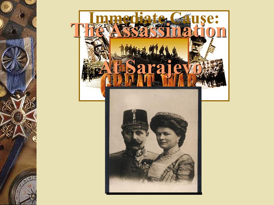 Immediate Cause: The Assassination At Sarajevo At Sarajevo
