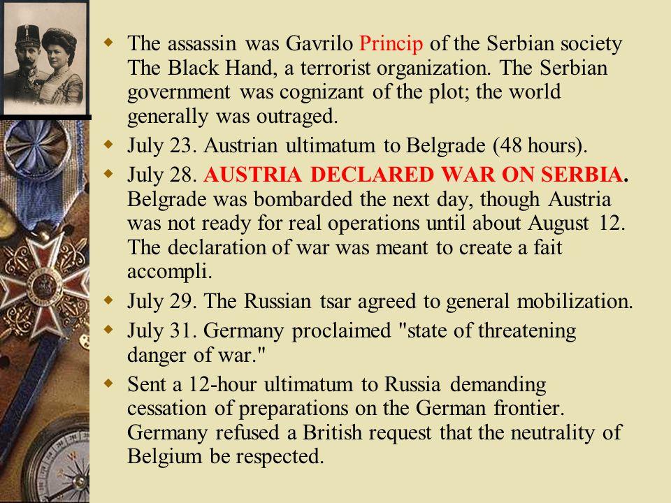  The assassin was Gavrilo Princip of the Serbian society The Black Hand, a terrorist organization.