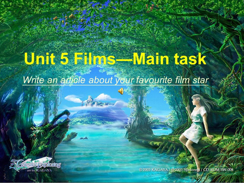 Unit 5 Films—Main task Write an article about your favourite film star