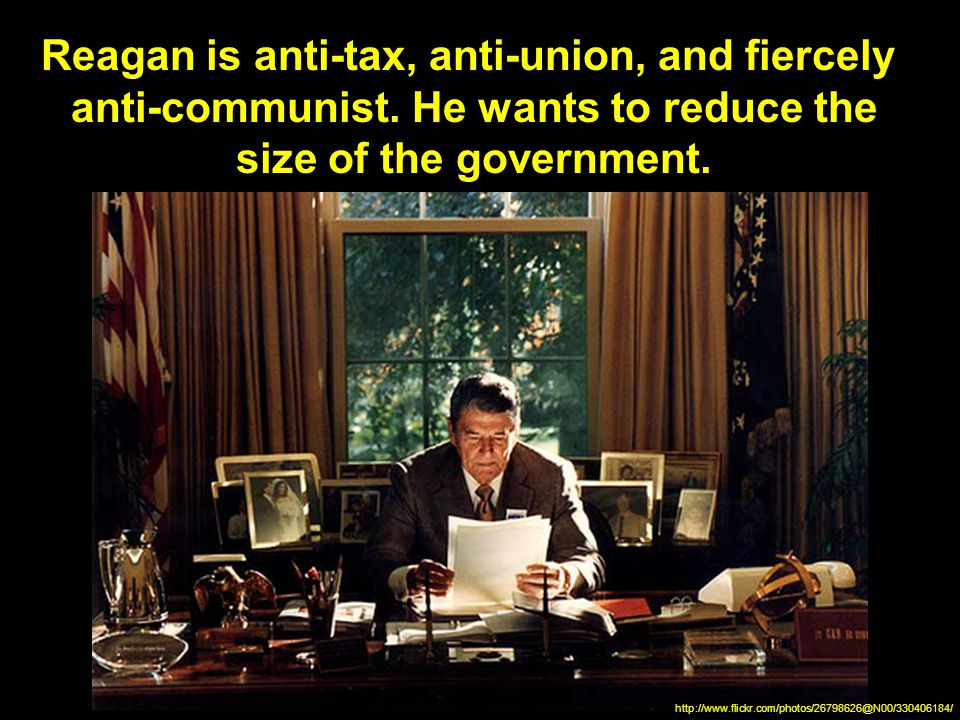 Reagan is anti-tax, anti-union, and fiercely anti-communist.